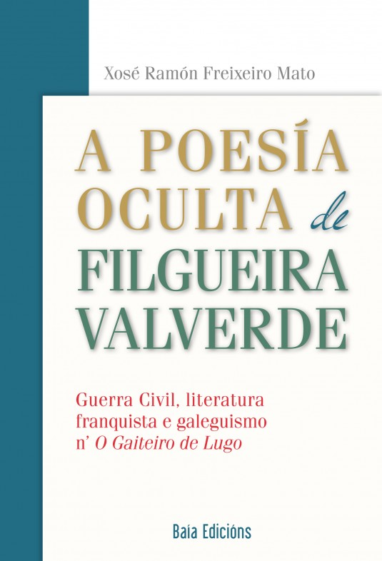 A poesía oculta de Filgueira Valverde. Guerra Civil, literatura franquista e galeguismo n' O Gaiteiro de Lugo