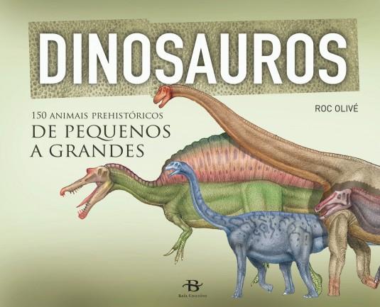Dinosauros. 150 animais prehistóricos de pequenos a grandes