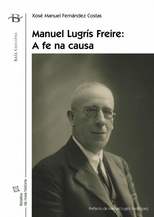 Manuel Lugrís Freire. A fe na causa
