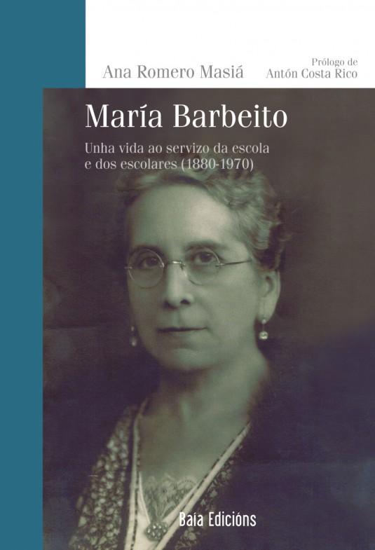 María Barbeito. Unha vida ao servizo da escola e dos escolares (1880-1970)