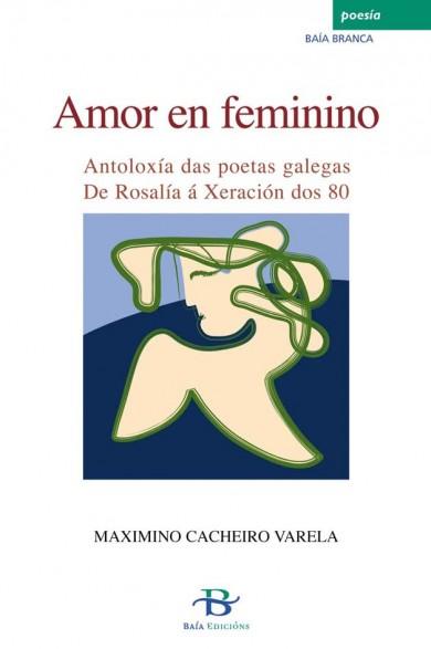 Amor en feminino. Antoloxía das poetas galegas